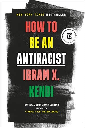 "Ibram X. Kendi's, ""How to be an Anti-Racist."""